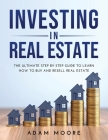 Investing in Real Estate: The Ultimate Step by Step Guide to Learn How to Buy and Resell Real Estate Cover Image