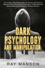 Dark Psychology And Manipulation: How to Stop Being Manipulated, the Secrets and the Art of Reading People. Psychology of Persuasion, of Narcissist an Cover Image