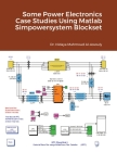 Some Power Electronics Case Studies Using Matlab Simpowersystem Blockset Cover Image