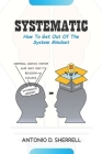 Systematic: How To Get Out Of The System Mindset Cover Image