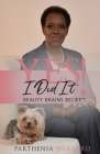 Yes, I Did It!: Beauty Brains Belief(TM) Cover Image