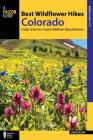 Best Wildflower Hikes Colorado: A Guide to the Area's Greatest Wildflower Hiking Adventures (Regional Hiking) Cover Image