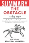 Summary The Obstacle Is the Way: The Right Mindset For Finding Success Act And Evolve In An Uncertain And Ever-Changing World The Impediment To Action Cover Image