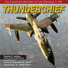 Thunderchief: The Complete History of the Republic F-105 Cover Image