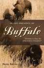 In the Presence of Buffalo: Working to Stop the Yellowstone Slaughter Cover Image