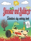 Dinosaur and bulldozer valentine's day: Coloring book for kids all ages for Girls & boys, 26 pages, activity book Cover Image