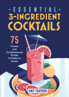 Essential 3-Ingredient Cocktails: 75 Classic and Contemporary Drinks to Make at Home Cover Image