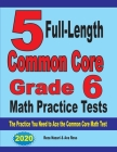 5 Full-Length Common Core Grade 6 Math Practice Tests: The Practice You Need to Ace the Common Core Math Test Cover Image