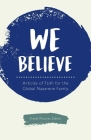We Believe: Articles of Faith for the Global Nazarene Family Cover Image