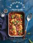 Foolproof Freezer: 60 Fuss-Free Dishes that Make the Most of Your Freezer Cover Image