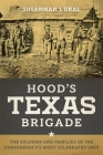 Hood's Texas Brigade: The Soldiers and Families of the Confederacy's Most Celebrated Unit (Conflicting Worlds: New Dimensions of the American Civil War) Cover Image