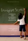 Immigrant Stories: Ethnicity and Academics in Middle Childhood (Child Development in Cultural Context) Cover Image
