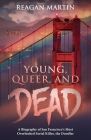 Young, Queer, and Dead: A Biography of San Francisco's Most Overlooked Serial Killer, the Doodler Cover Image