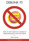 Debunk It!: How to Stay Sane in a World of Misinformation Cover Image