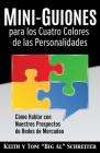 Mini-Guiones para los Cuatro Colores de las Personalidades: Cómo Hablar con Nuestros Prospectos de Redes de Mercadeo Cover Image