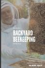 Beginners Backyard Beekeeping Made Easy: The Beekeepers Handbook for Natural Beekeeping Cover Image