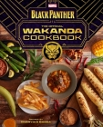 Marvel's Black Panther:The Official Wakanda Cookbook: (African Cuisine, Geeky Cookbook, Marvel Gifts) Cover Image