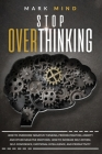Stop Overthinking: How to Overcome Negative Thinking, Procrastination, Anxiety, and Other Negative Emotions. How to Increase Self-Esteem, Cover Image