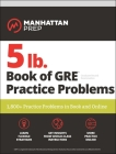 5 lb. Book of GRE Practice Problems: 1,800+ Practice Problems in Book and Online (Manhattan Prep 5 lb Series) Cover Image