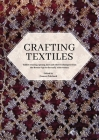 Crafting Textiles: Tablet Weaving, Sprang, Lace and Other Techniques from the Bronze Age to the Early 17th Century (Ancient Textiles) Cover Image