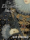The Elizabethan Image: An Introduction to English Portraiture, 1558–1603 Cover Image