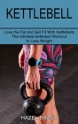 Kettlebell: The Ultimate Kettlebell Workout to Lose Weight (Lose the Fat and Get Fit With Kettlebells) Cover Image