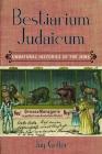 Bestiarium Judaicum: Unnatural Histories of the Jews Cover Image