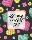 All My Crochet Shit: Hobby Projects - DIY Craft - Pattern Organizer - Needle Inventory Cover Image