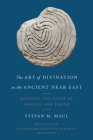 The Art of Divination in the Ancient Near East: Reading the Signs of Heaven and Earth Cover Image