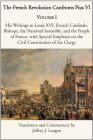 The French Revolution Confronts Pius VI: Volume 1: His Writings to Louis XVI, French Cardinals, Bishops, the National Assembly, and the People of France with Special Emphasis on the Civil Constitution of the Clergy Cover Image