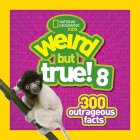 Weird But True! 8: 300 Outrageous Facts Cover Image