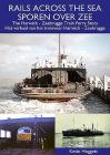 Rails Across the Sea: The Harwich - Zeebrugge Train Ferry Story Cover Image