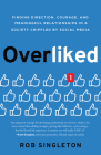 Overliked: Finding Direction, Courage, and Meaningful Relationships in a Society Crippled by Social Media Cover Image