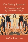 On Being Ignored: And other necessities of the examined life Cover Image