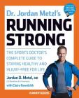 Dr. Jordan Metzl's Running Strong: The Sports Doctor's Complete Guide to Staying Healthy and Injury-Free for Life Cover Image