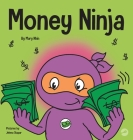 Money Ninja: A Children's Book About Saving, Investing, and Donating Cover Image