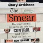 The Smear Lib/E: How Shady Political Operatives and Fake News Control What You See, What You Think, and How You Vote Cover Image