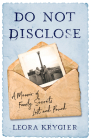 Do Not Disclose: A Memoir of Family Secrets Lost and Found Cover Image