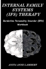 Internal Family Systems (IFS) Therapy: Borderline Personalities Disorder (BPD) Workbook Cover Image