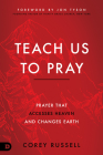 Teach Us to Pray: Prayer That Accesses Heaven and Changes Earth Cover Image