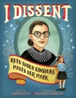 I Dissent: Ruth Bader Ginsburg Makes Her Mark Cover Image