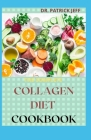 The Complete Collagen Diet Cookbook: Easy And Amazing Recipes To Rejuvenate skin, strengthen joints, live healthier Cover Image