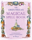 The Green Wiccan Magical Spell Book: A compendium of magical knowledge Cover Image