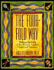 The Four-Fold Way: Walking the Paths of the Warrior, Teacher, Healer, and Visionary Cover Image