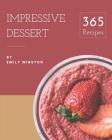 365 Impressive Dessert Recipes: An One-of-a-kind Dessert Cookbook Cover Image