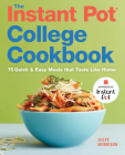 The Instant Pot(r) College Cookbook: 75 Quick and Easy Meals That Taste Like Home Cover Image