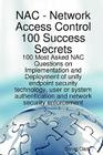 Network Access Control 100 Success Secrets - 100 Most Asked Nac Questions on Implementation and Deployment of Unify Endpoint Sec Cover Image