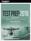 Remote Pilot Test Prep 2018: Study & Prepare: Pass Your Test and Know What Is Essential to Safely Operate an Unmanned Aircraft - From the Most Trus Cover Image