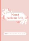 Mamá, háblame de ti: El libro de recuerdos de mi mamá. Cover Image
