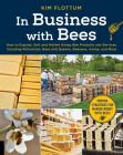 In Business with Bees: How to Expand, Sell, and Market Honeybee Products and Services Including Pollination, Bees and Queens, Beeswax, Honey, and More Cover Image